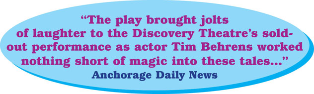 The play brought jolts  of laughter to the Discovery Theatre's sold-out performance as actor Tim Behrens worked nothing short of magic into these tales…